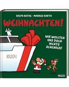 Ruthe: Weihnachten! Wir wollten uns doch nichts schenken!