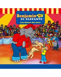 Benjamin el Elefante: Los leones del circo